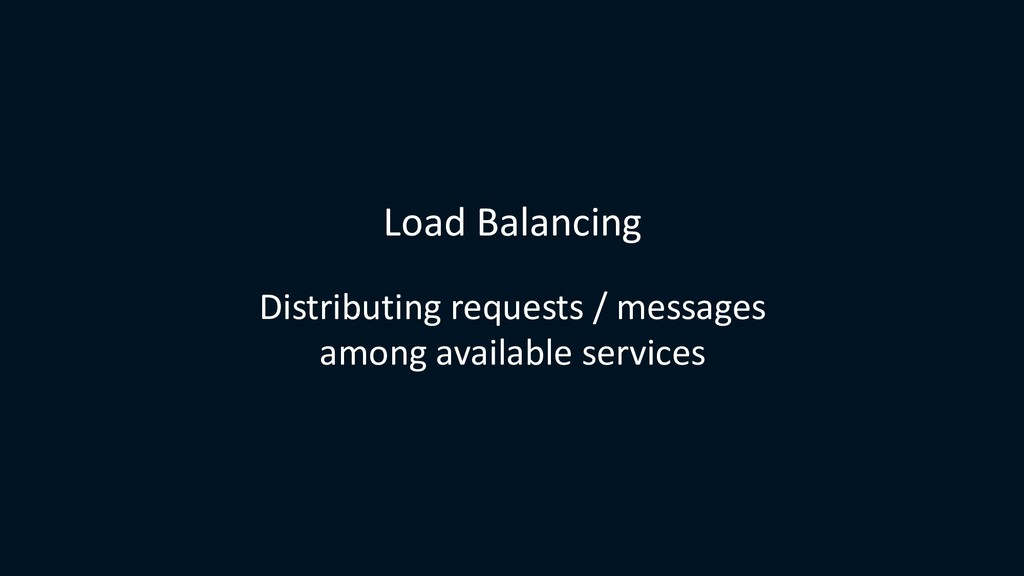 Load Balancing Distributing requests / messages...