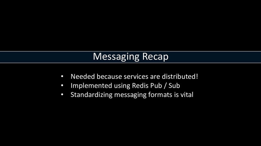 Messaging Recap • Needed because services are d...