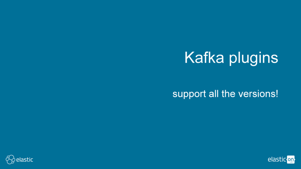 support all the versions! Kafka plugins
