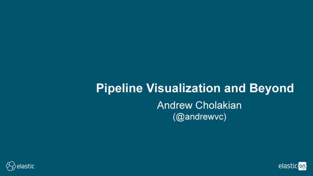 Pipeline Visualization and Beyond Andrew Cholak...