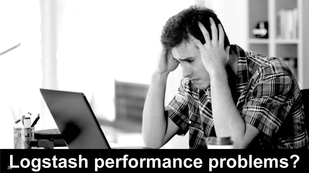 Logstash performance problems? 36