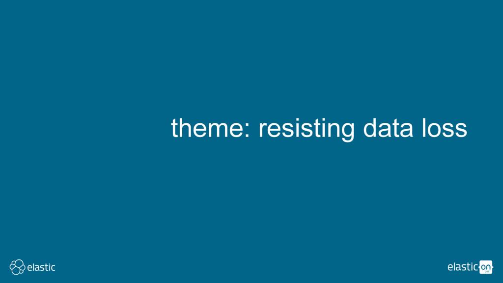 theme: resisting data loss
