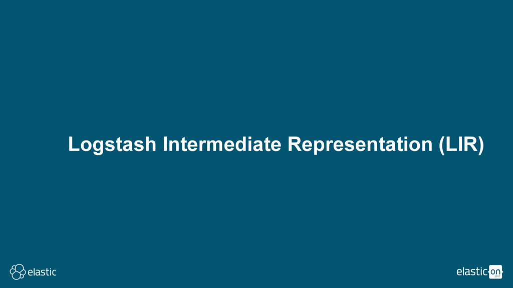 Logstash Intermediate Representation (LIR)