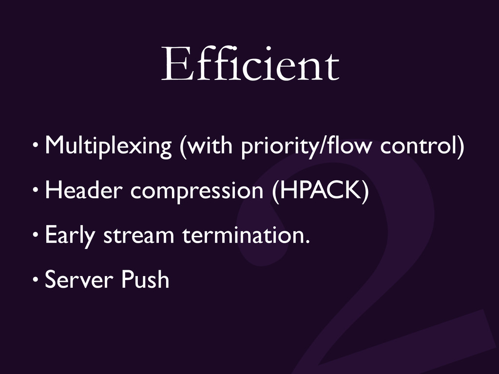 Efficient • Multiplexing (with priority/flow con...