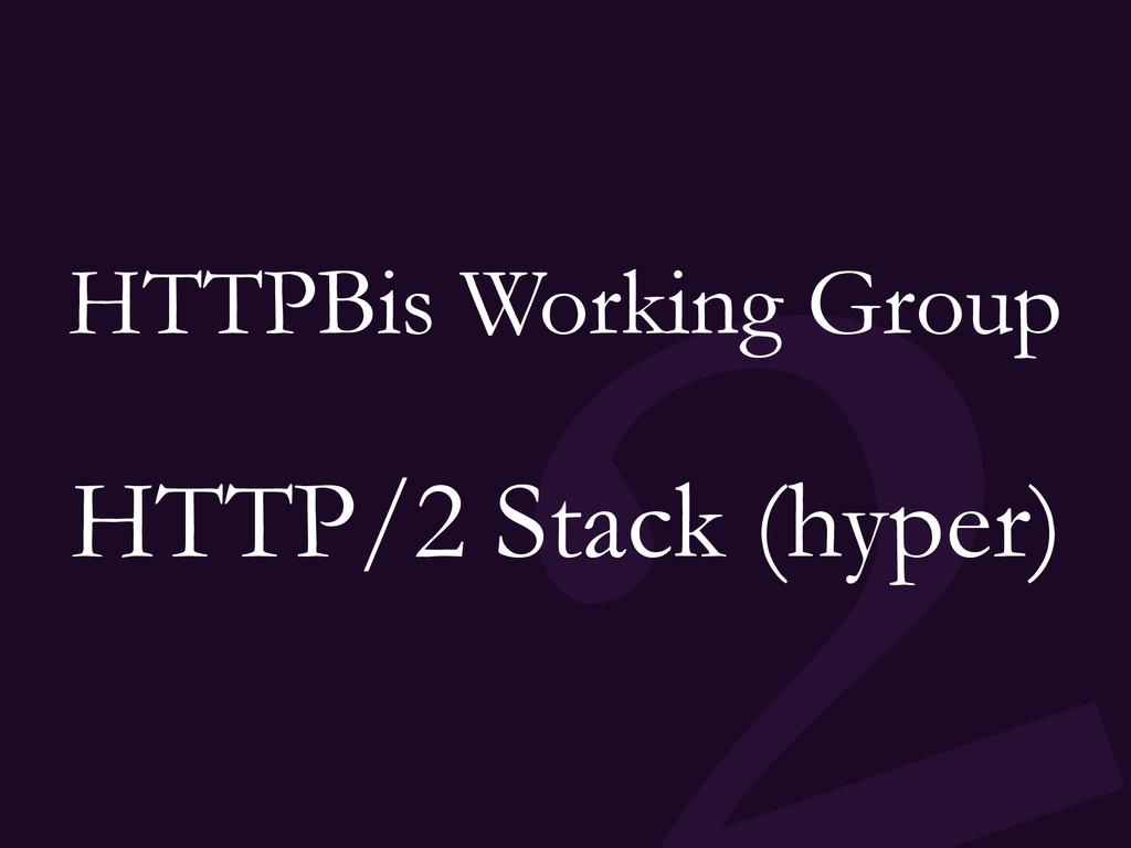 HTTPBis Working Group HTTP/2 Stack (hyper)