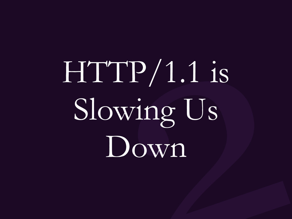 HTTP/1.1 is Slowing Us Down
