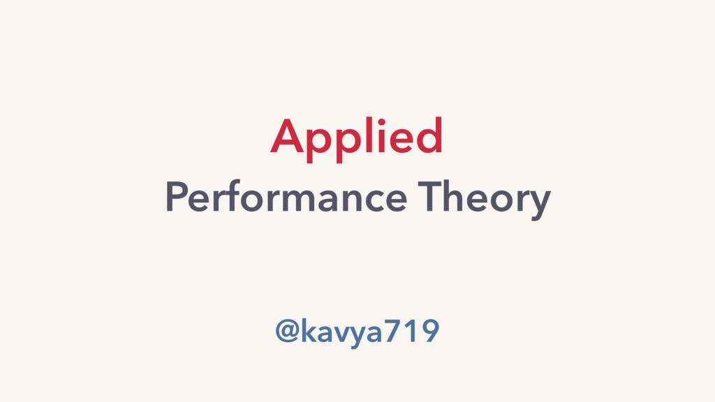 Applied Performance Theory @kavya719