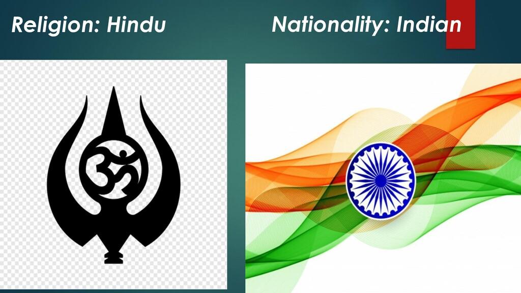 Religion: Hindu Nationality: Indian