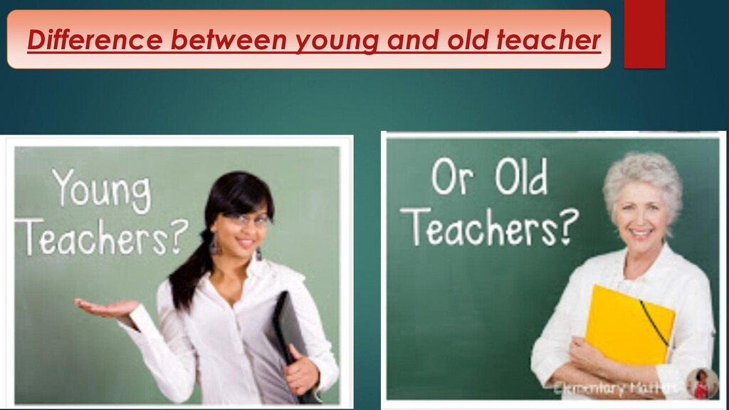 Difference between young and old teacher