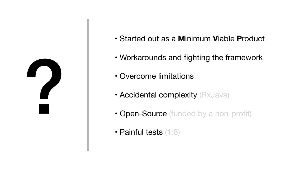 ? • Started out as a Minimum Viable Product  • ...