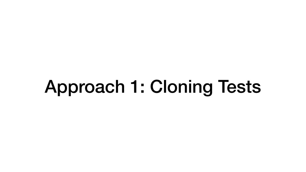 Approach 1: Cloning Tests