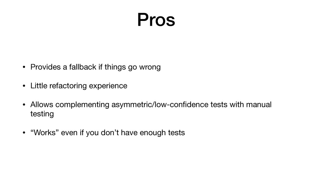 Pros • Provides a fallback if things go wrong  ...