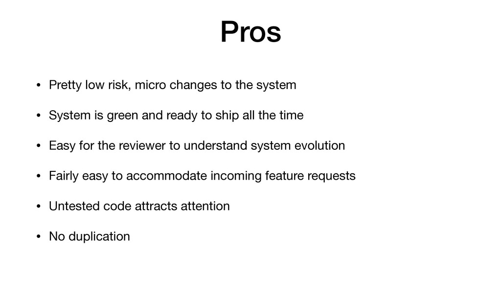Pros • Pretty low risk, micro changes to the sy...