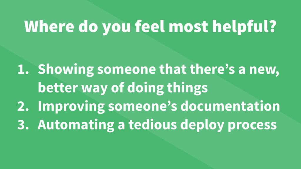 Where do you feel most helpful? 1. Showing some...