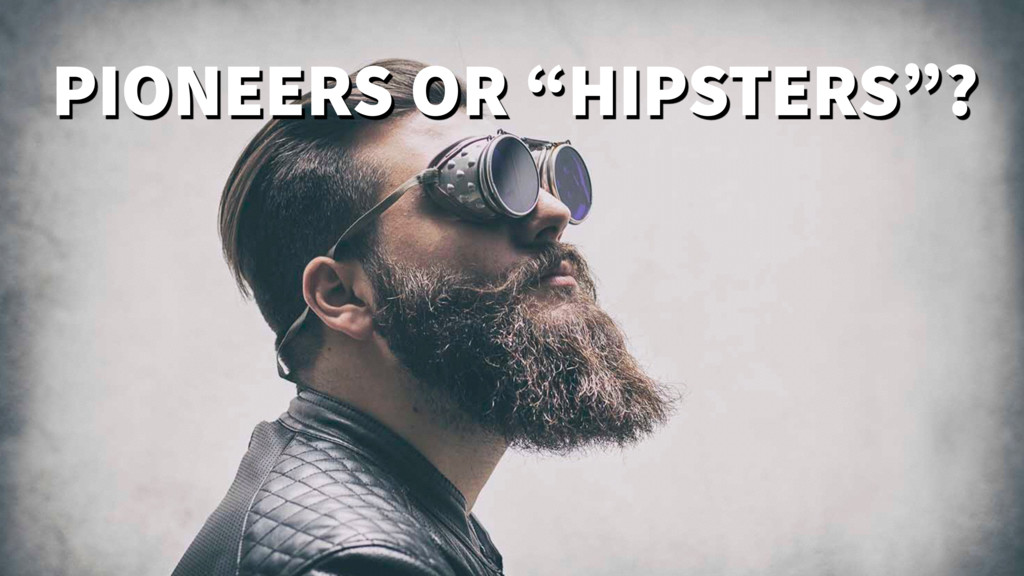 "PIONEERS OR ""HIPSTERS""?"