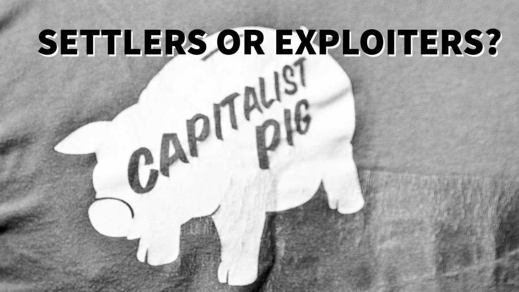 SETTLERS OR EXPLOITERS?
