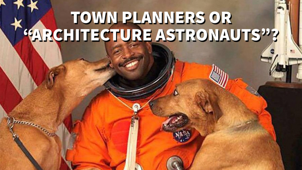 """TOWN PLANNERS OR """"ARCHITECTURE ASTRONAUTS""""?"""