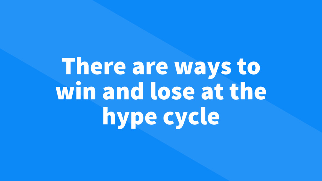 There are ways to win and lose at the hype cycle