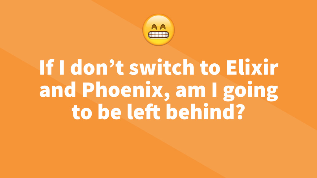 If I don't switch to Elixir and Phoenix, am I g...