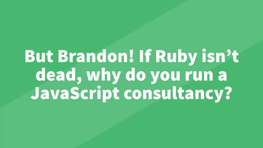 But Brandon! If Ruby isn't dead, why do you run...
