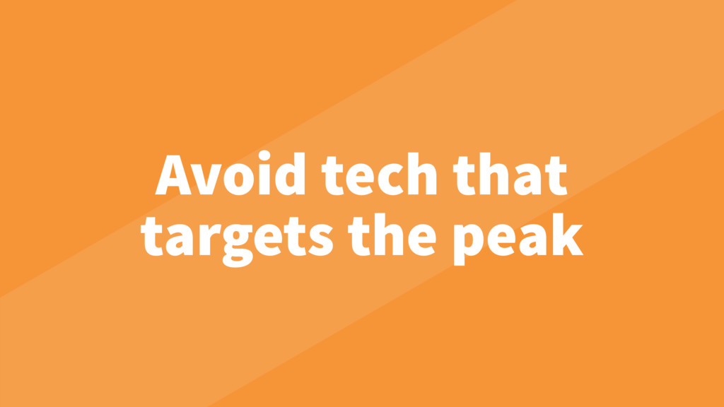 Avoid tech that targets the peak