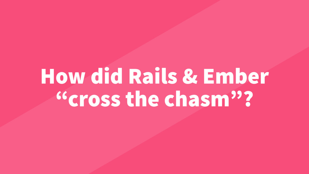 "How did Rails & Ember ""cross the chasm""?"