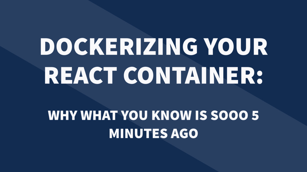 DOCKERIZING YOUR REACT CONTAINER: WHY WHAT YOU ...