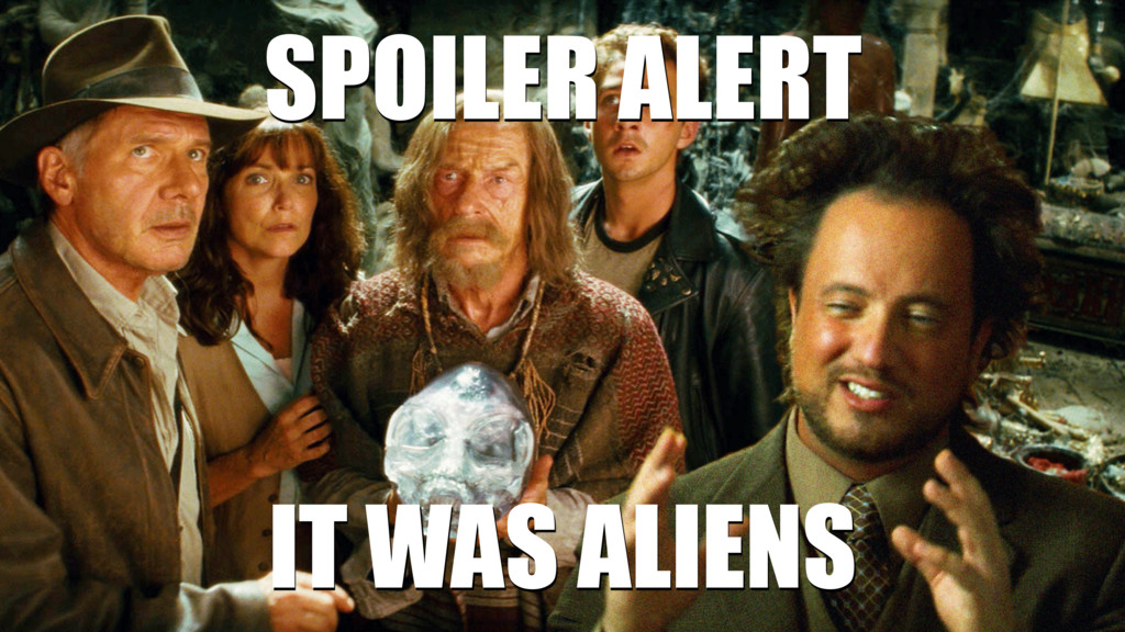 SPOILER ALERT IT WAS ALIENS