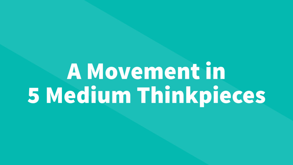 A Movement in 5 Medium Thinkpieces