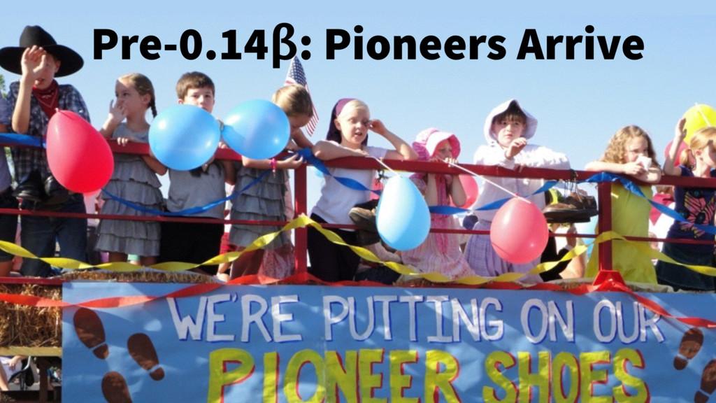 Pre-0.14β: Pioneers Arrive