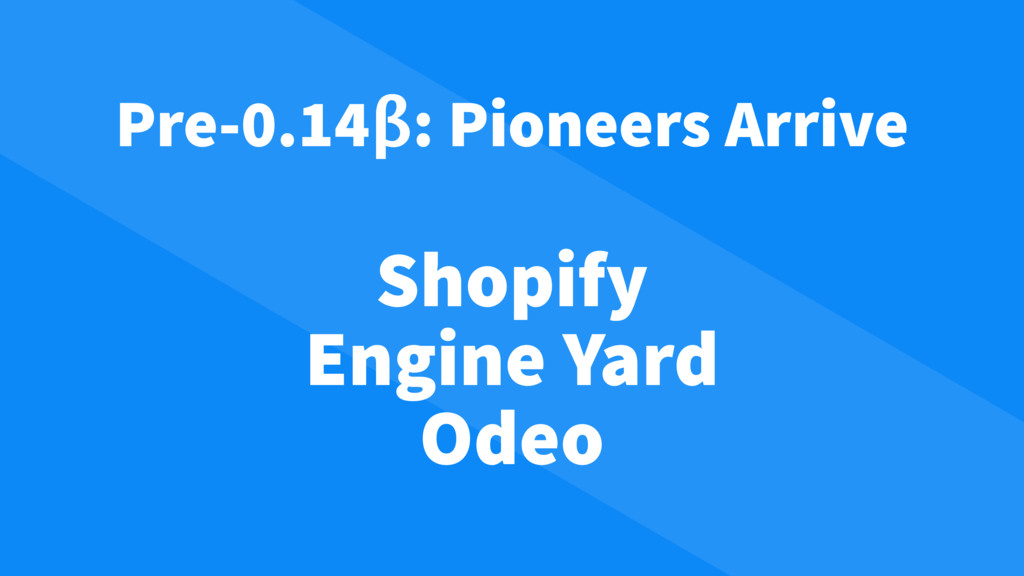 Shopify Engine Yard Odeo Pre-0.14β: Pioneers Ar...
