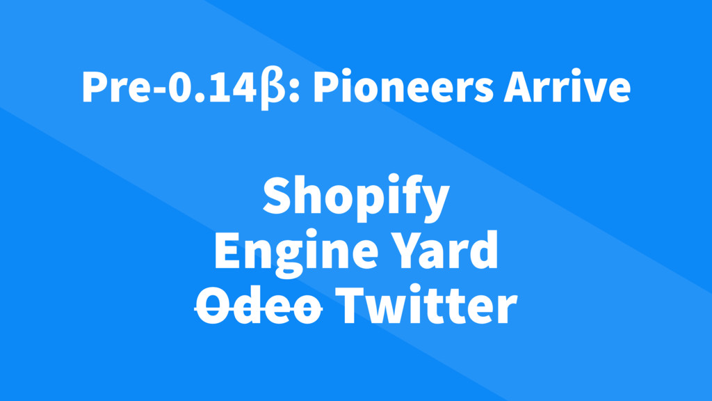 Shopify Engine Yard Odeo Twitter Pre-0.14β: Pio...