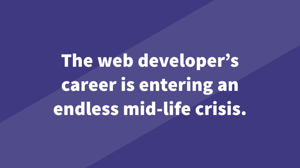 The web developer's career is entering an endle...