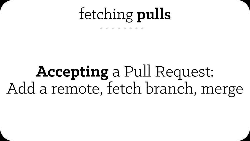 fetching pulls Accepting a Pull Request: Add a ...