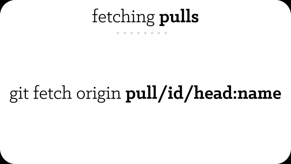 fetching pulls git fetch origin pull/id/head:na...
