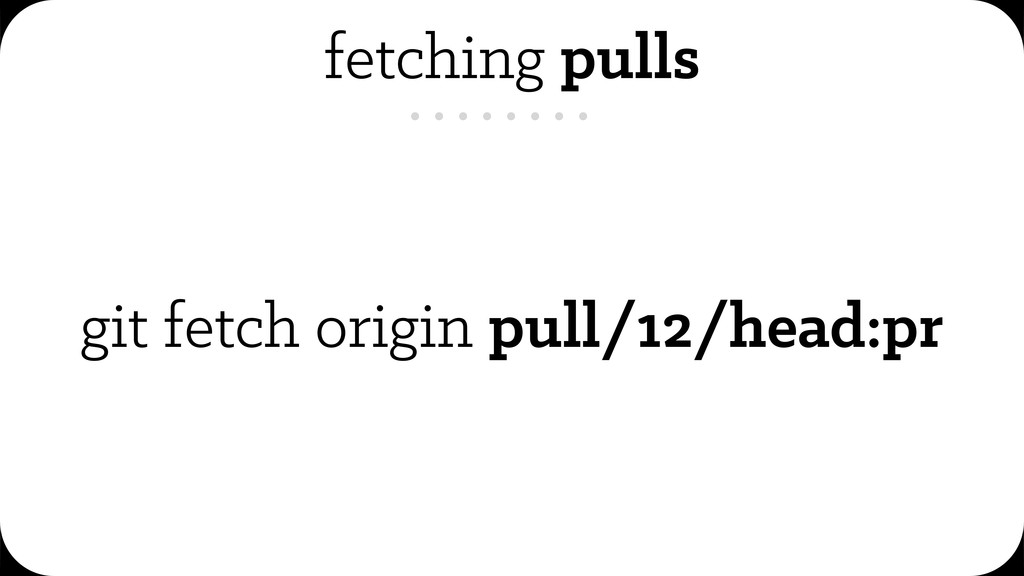 fetching pulls git fetch origin pull/12/head:pr
