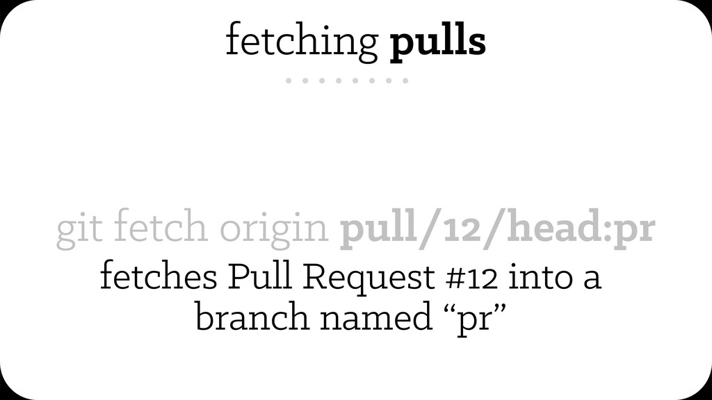 fetching pulls git fetch origin pull/12/head:pr...