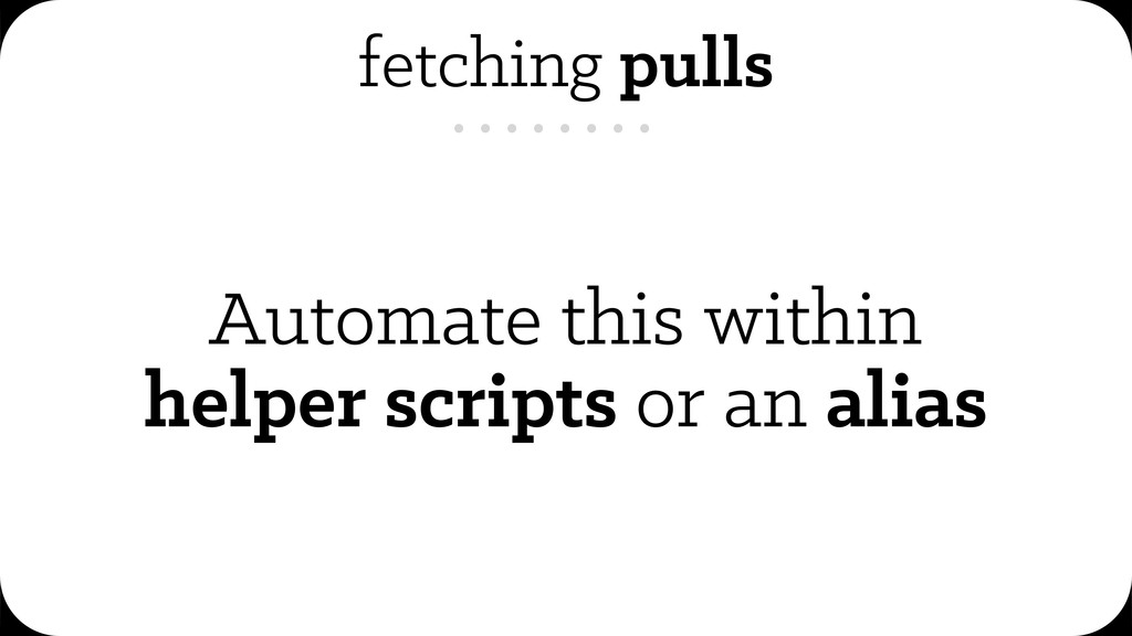 fetching pulls Automate this within helper scri...