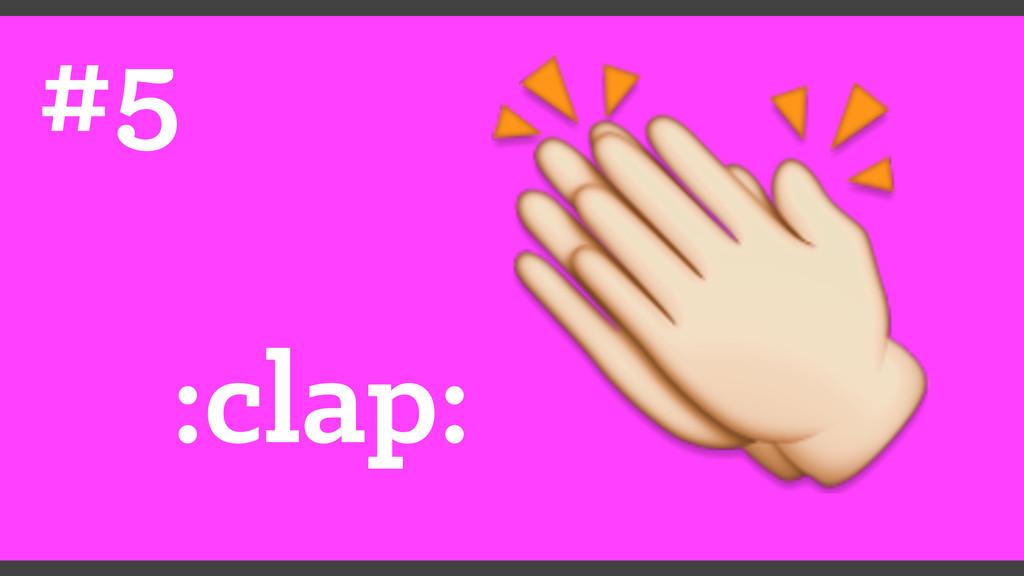#5 :clap: