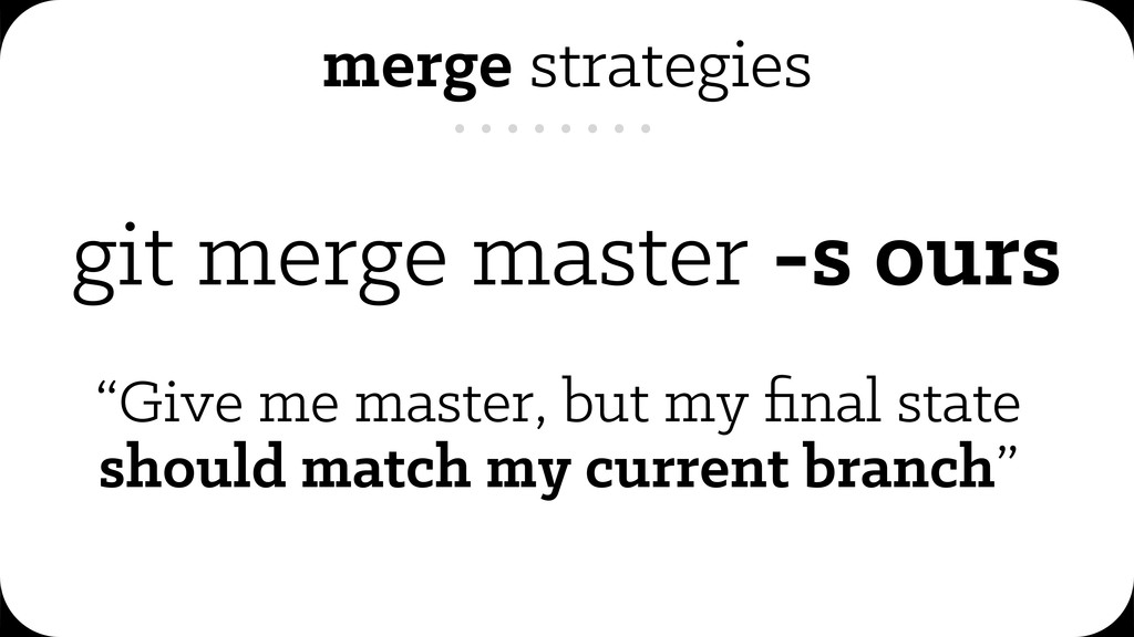 "git merge master -s ours ""Give me master, but m..."