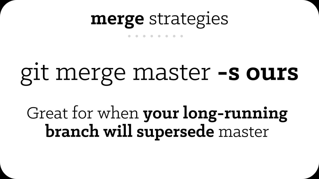 git merge master -s ours Great for when your lo...