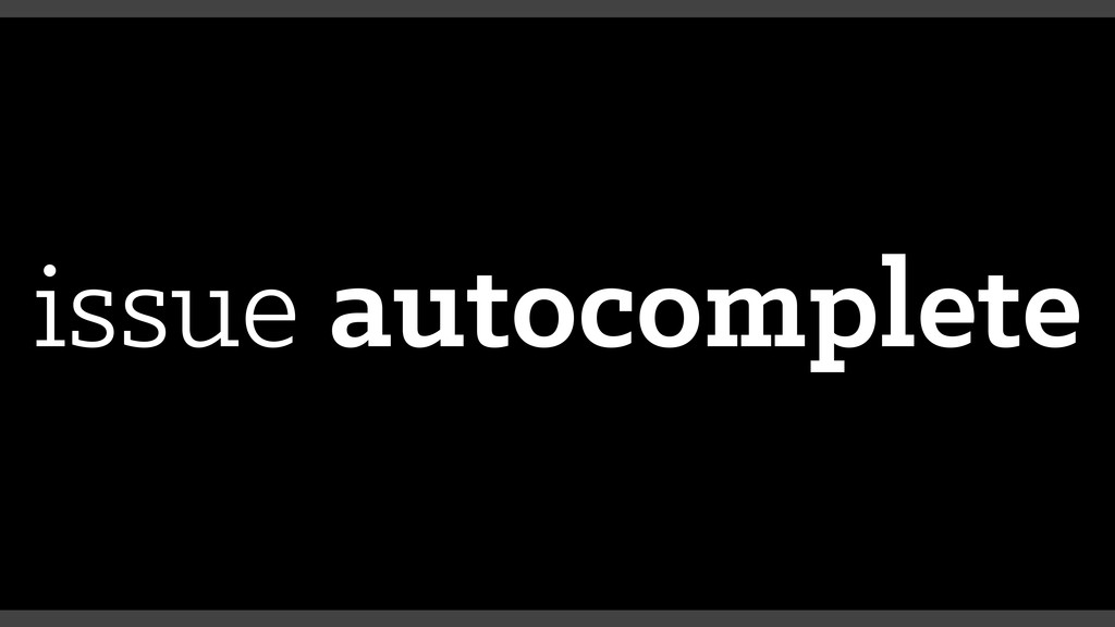 issue autocomplete