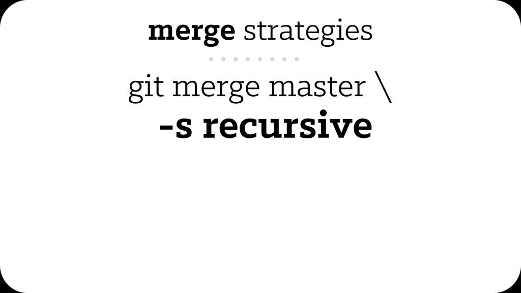 git merge master \ -s recursive merge strategies