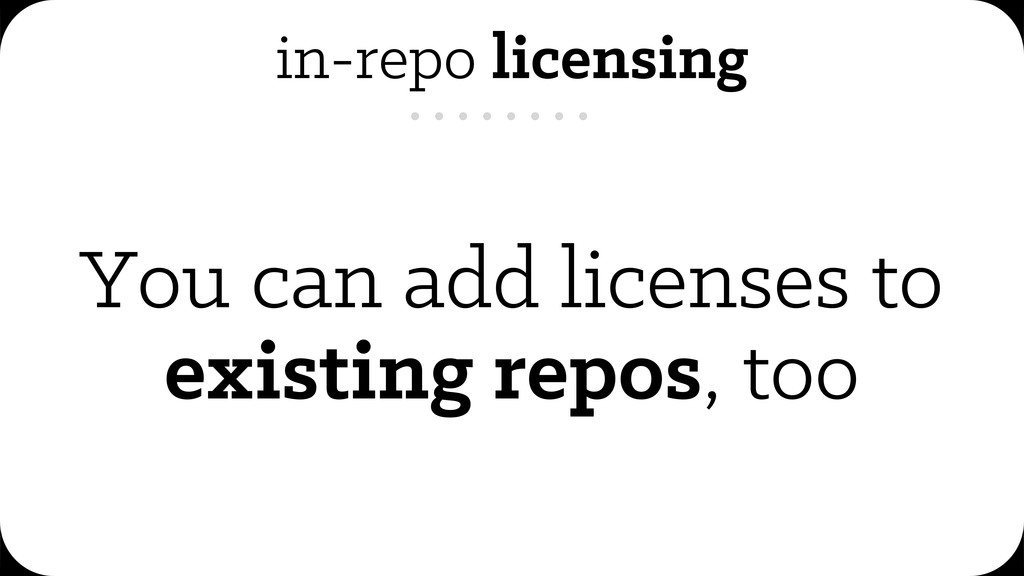 in-repo licensing You can add licenses to exist...