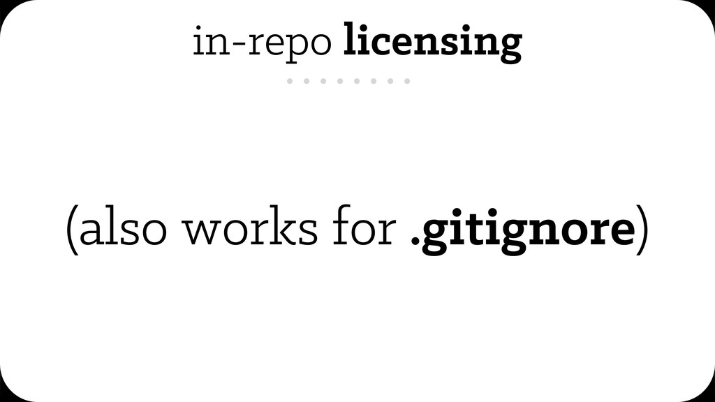 in-repo licensing (also works for .gitignore)
