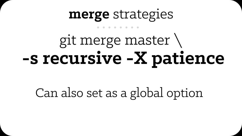 git merge master \ -s recursive -X patience mer...