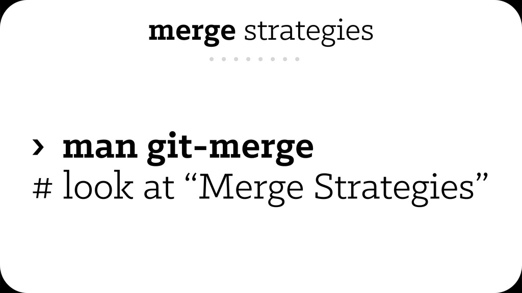 "merge strategies › man git-merge # look at ""Mer..."