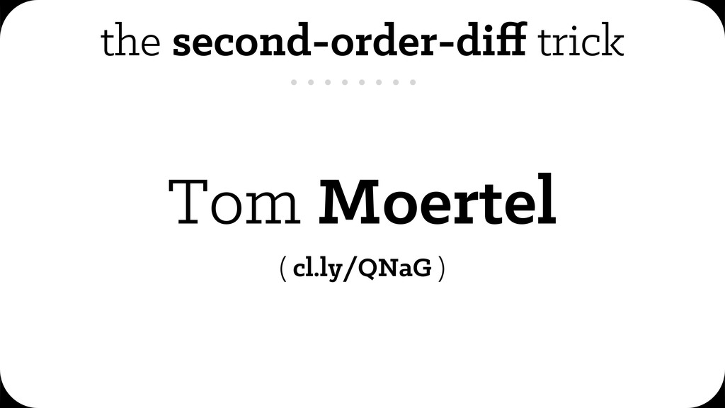 the second-order-diff trick Tom Moertel ( cl.ly/...