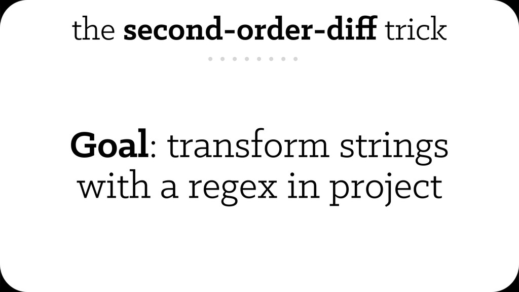 the second-order-diff trick Goal: transform stri...