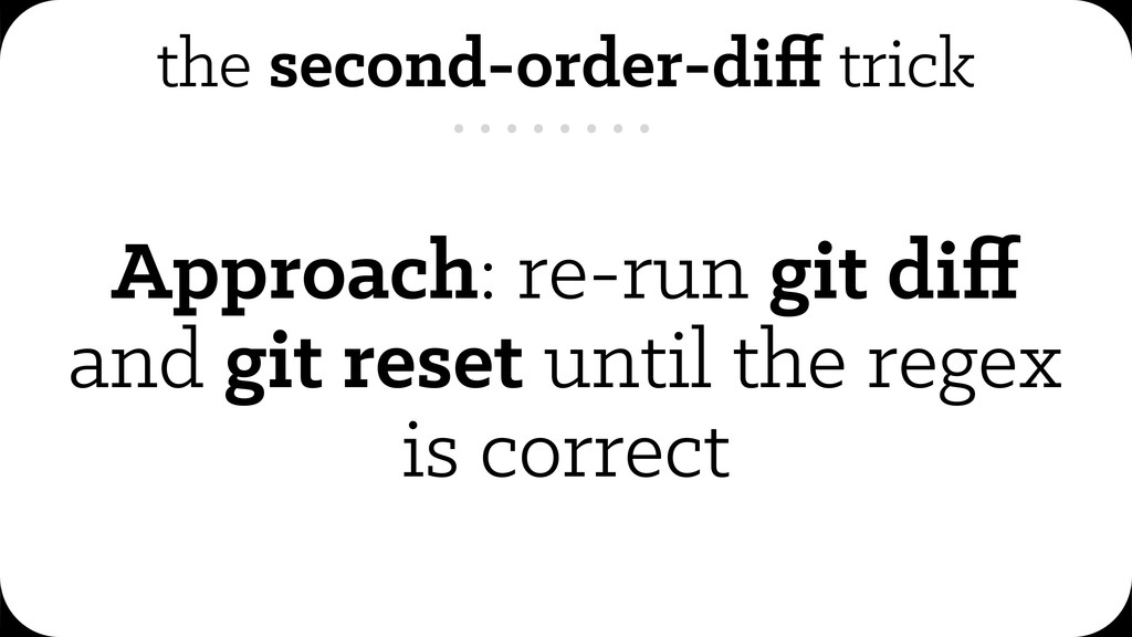 the second-order-diff trick Approach: re-run git...